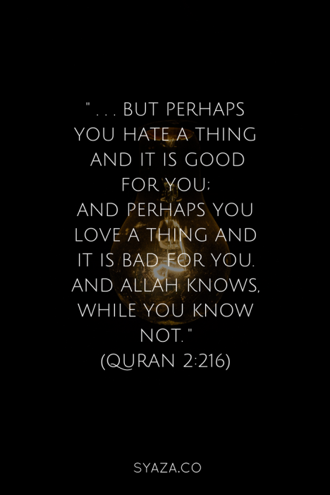 Add s...But perhaps you hate a thing and it is good for you; and perhaps you love a thing and it is bad for you. And Allah Knows, while you know not. (Quran 2_216).png
